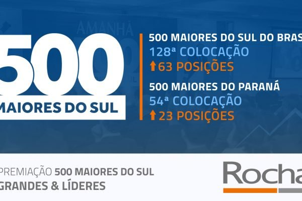 ROCHA ESTÁ CADA VEZ MAIS NO TOPO DENTRE AS 500 MAIORES EMPRESAS DO SUL DO BRASIL